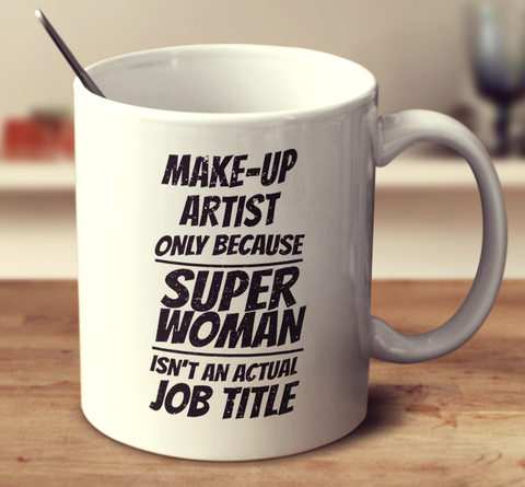 Make-Up Artist, Only Because Super Woman Isn't An Actual Job
