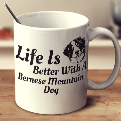 Life Is Better With A Bernese Mountain Dog