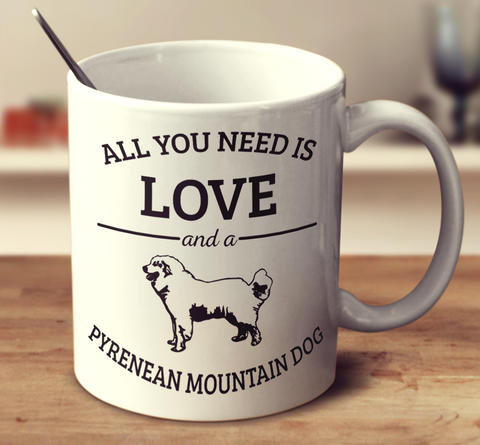 All You Need Is Love And A Pyrenean Mountain Dog