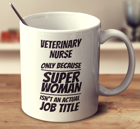 Veterinary Nurse, Only Because Super Woman Isn't An Actual Job
