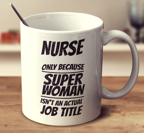 Nurse, Only Because Super Woman Isn't An Actual Job