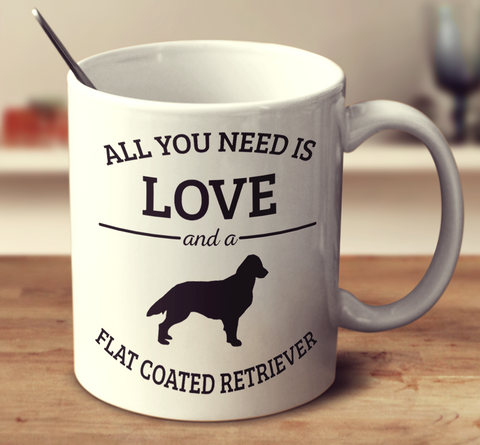 All You Need Is Love And A Flat Coated Retriever