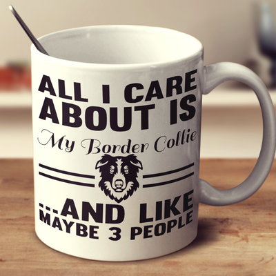 All I Care About Is My Border Collie And Like Maybe 3 People