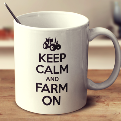 Keep Calm And Farm On