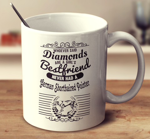 Whoever Said Diamonds Are A Girl'S Bestfriend Never Owned A German Shorthaired Pointer
