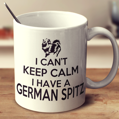 I Can'T Keep Calm I Have A German Spitz