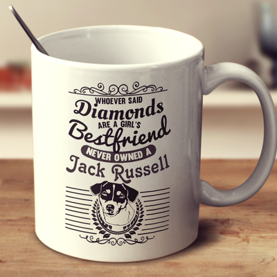 Whoever Said Diamonds Are A Girl's Bestfriend Never Owned A Jack Russell