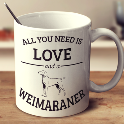 All You Need Is Love And A Weimaraner