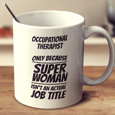 Occupational Therapist, Only Because Super Woman Isn'T An Actual Job