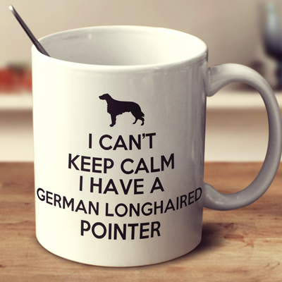 I Cant Keep Calm I Have A German Longhaired Pointer