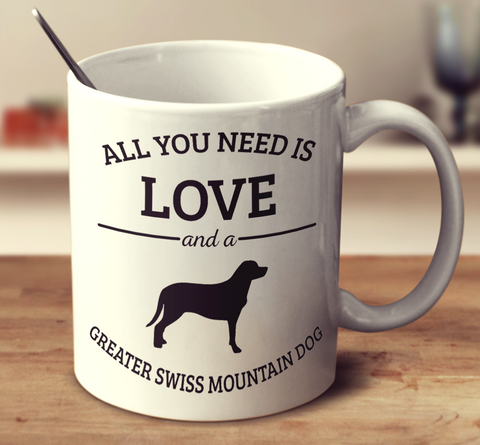 All You Need Is Love And A Greater Swiss Mountain Dog