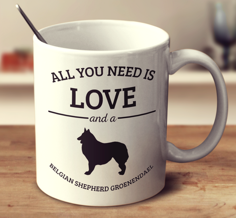 All You Need Is Love And A Belgian Shepherd Groenendael