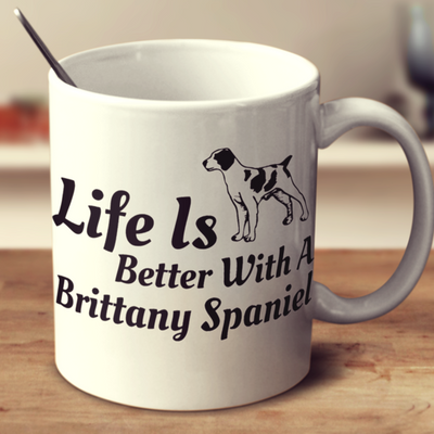 Life Is Better With A Brittany Spaniel