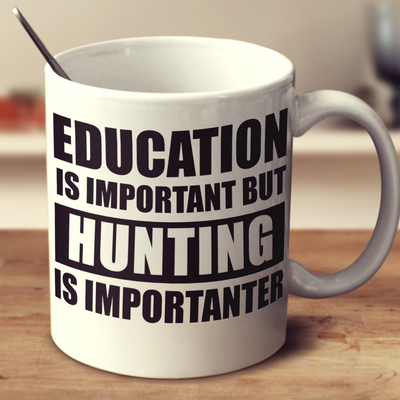 Education Is Important But Hunting Is Importanter