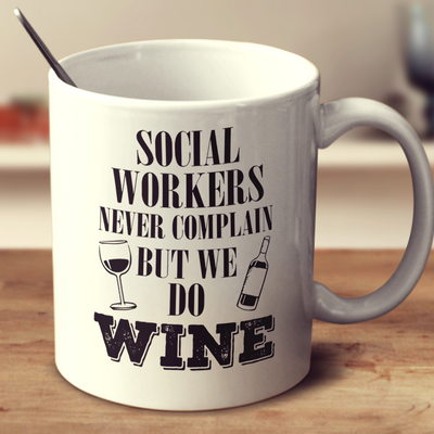 Social Workers Never Complain But We Do Wine