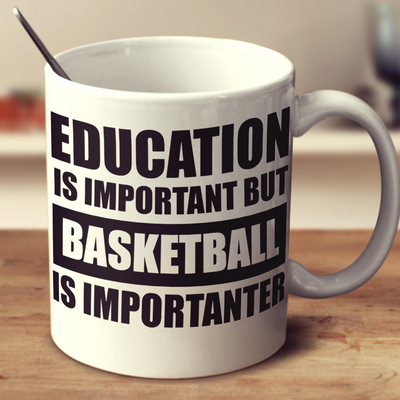 Education Is Important But Basketball Is Importanter