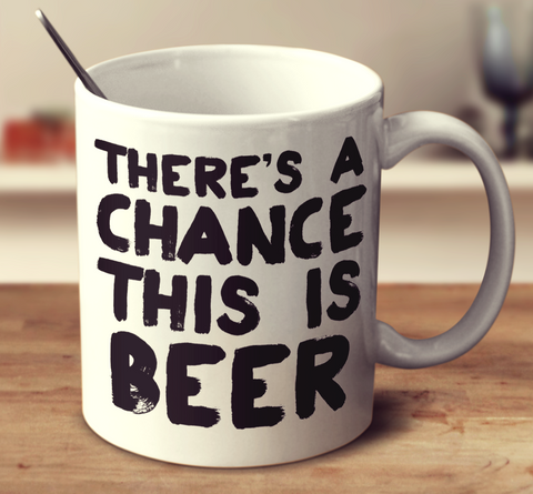 There's A Chance This Is Beer