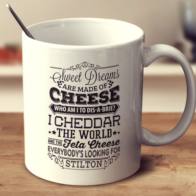 Sweet Dreams Are Made Of Cheese