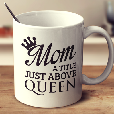 Mom: A Title Just Above Queen