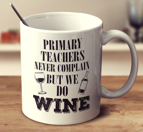 Primary Teachers Never Complain But We Do Wine