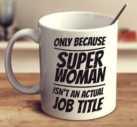Teacher Only Because Super Woman Isn't An Actual Job 1