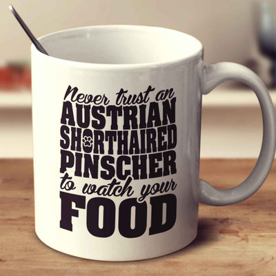 Never Trust An Austrian Shorthaired Pinscher To Watch Your Food