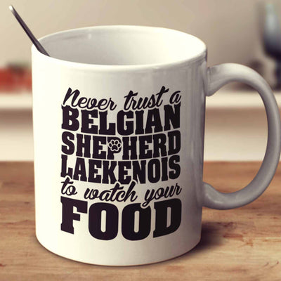 Never Trust A Belgian Shepherd Laekenois To Watch Your Food