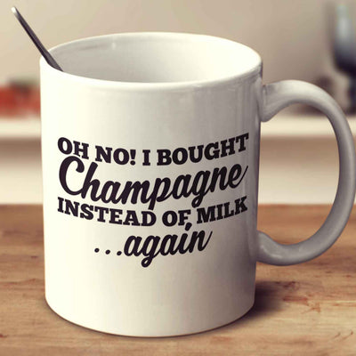 Oh No I Bought Champagne Instead Of Milk Again