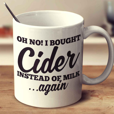 Oh No I Bought Cider Instead Of Milk Again