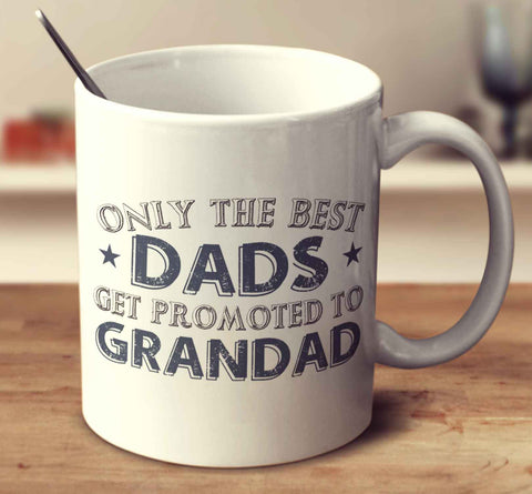 Only The Best Dads Get Promoted To Grandad