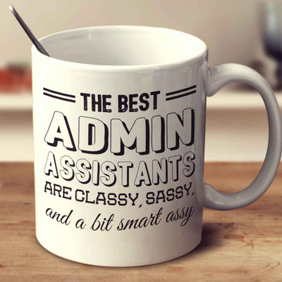 The Best Admin Assistants Are Classy Sassy And A Bit Smart Assy
