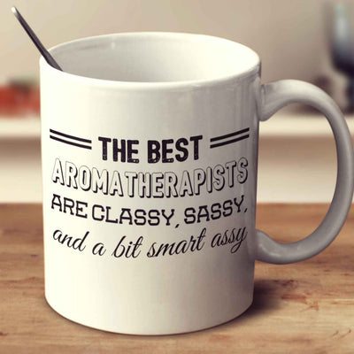 The Best Aromatherapists Are Classy Sassy And A Bit Smart Assy