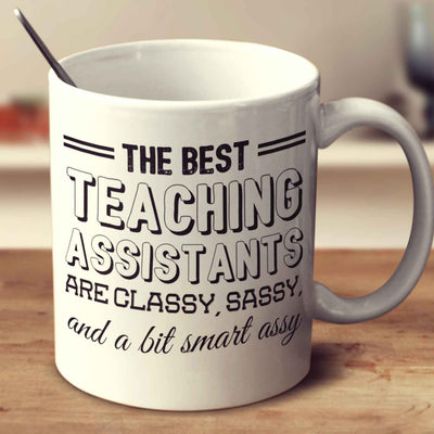 The Best Teaching Assistants Are Classy Sassy And A Bit Smart Assy