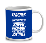 Teacher Only Because Super Woman Isn't An Actual Job 2