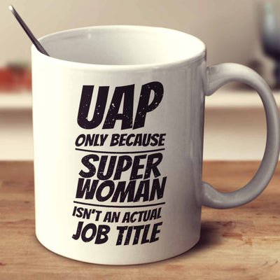Uap Only Because Super Woman Isn't An Actual Job