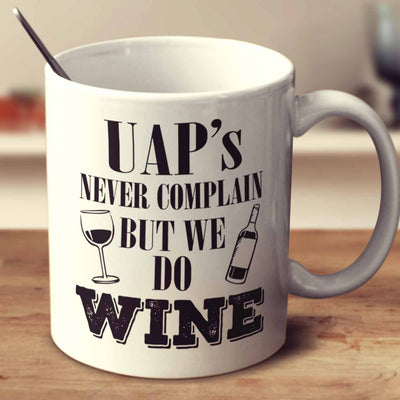Uap's Never Complain But We Do Wine