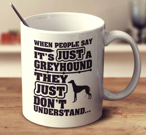 When People Say It's Just A Greyhound