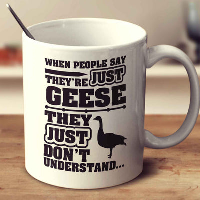 When People Say They're Just Geese