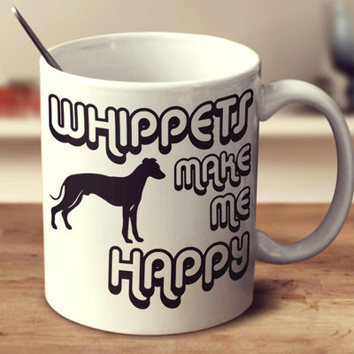 Whippets Make Me Happy 2