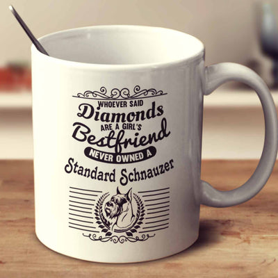 Whoever Said Diamonds Are A Girl's Bestfriend Never Owned A Standard Schnauzer