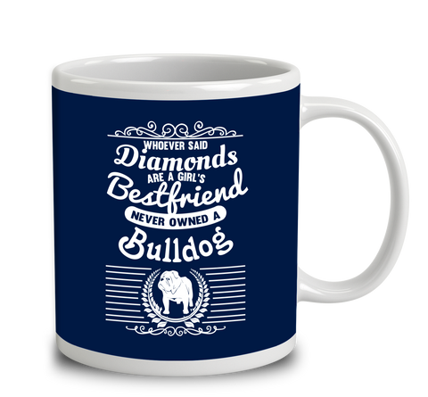 Whoever Said Diamonds Are A Girl's Bestfriend Never Owned A Bulldog