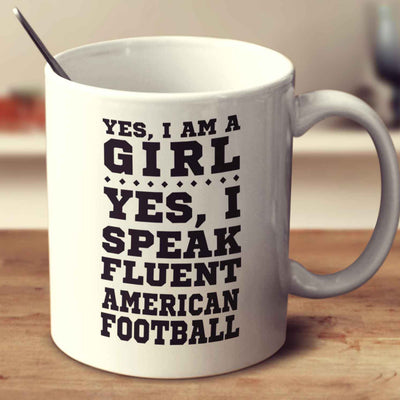 Yes I'm A Girl Yes I Speak Fluent American Football
