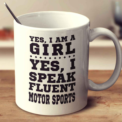 Yes I'm A Girl Yes I Speak Fluent Motor Sports