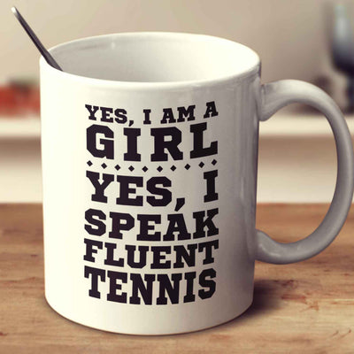 Yes I'm A Girl Yes I Speak Fluent Tennis