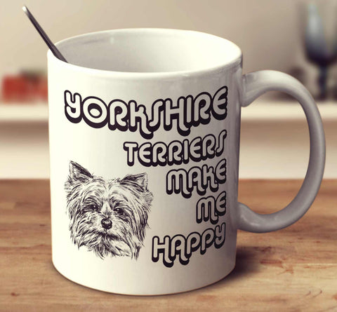 Yorkshire Terriers Make Me Happy 2
