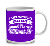 A Life Without Dogs Is Like Taking A Breath Without Air