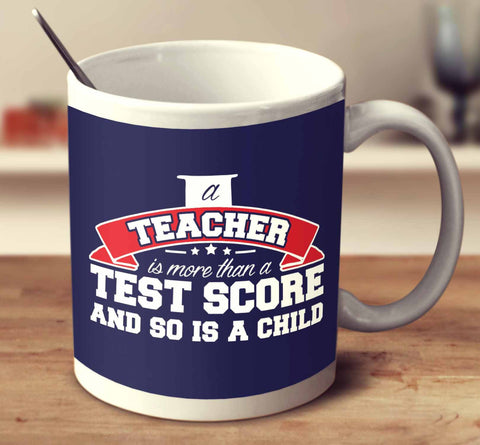 A Teacher Is More Than A Test Score And So Is A Child