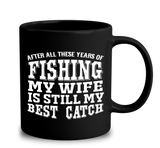 After All These Years Of Fishing My Wife Is Still My Best Catch
