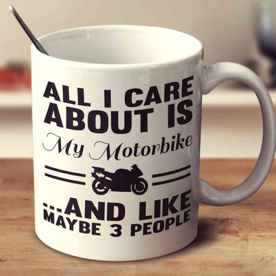 All I Care About Is My Motorbike And Like Maybe 3 People