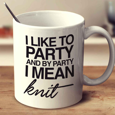 By Party I Mean Knit